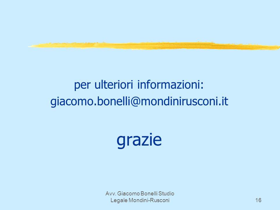 Avv. Giacomo Bonelli Studio Legale Mondini-Rusconi16 per ulteriori informazioni: giacomo.bonelli@mondinirusconi.it grazie