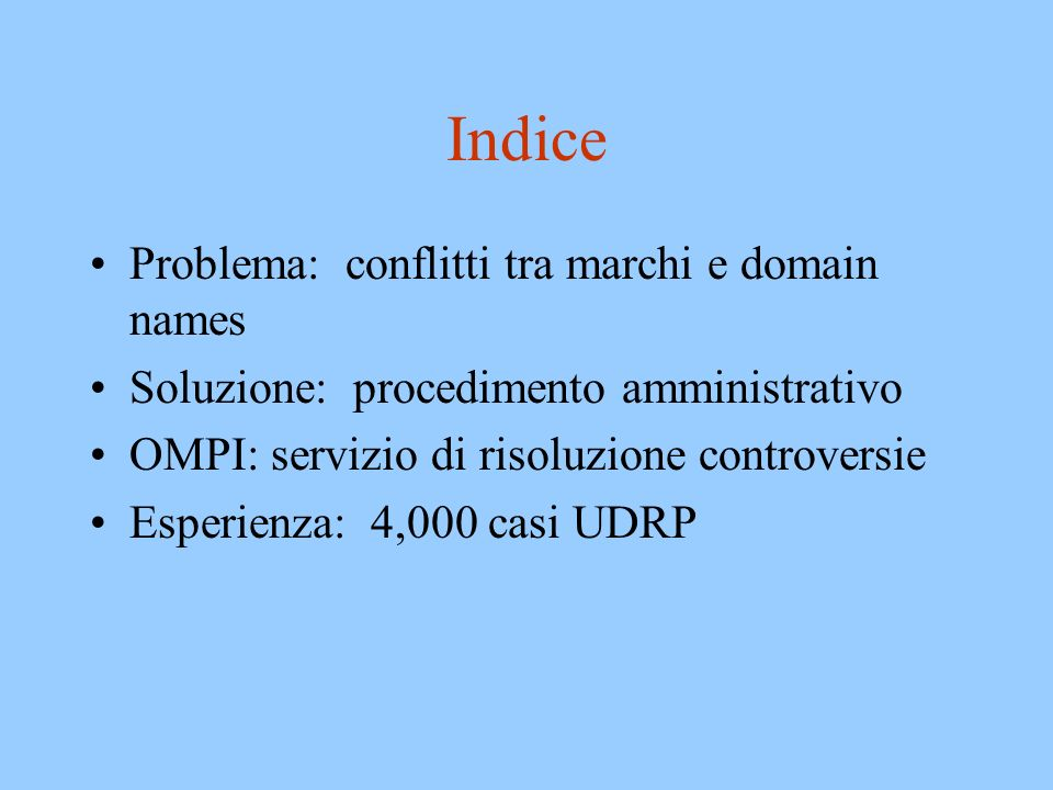 Marchi e domain names Domain names –generalmente, sistema amministrato privatamente –presenza globale –first come, first served Marchi –sistema amministrato da enti statali –territoriale –classi