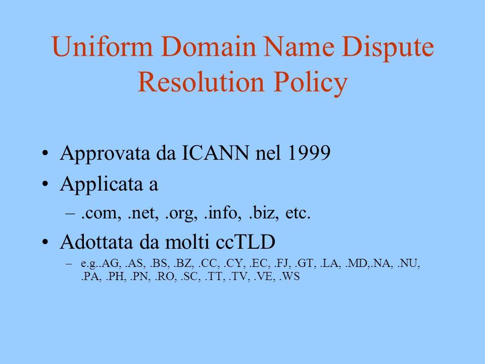 Uniform Domain Name Dispute Resolution Policy Partecipazione obbligatoria del titolare del domain name –clausola UDRP nel contratto di registrazione del domain name Procedura di natura amministrativa –rimane la possibilità di adire lautorità giudiziaria Trasferimento /cancellazione