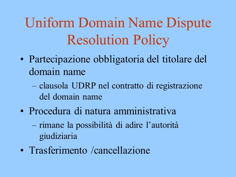 UDRP: limitata a registrazioni abusive Domain name identico o così simile da creare confusione con un marchio; Nessun diritto o interesse legittimo nel domain name; e Registrazione ed uso in malafede