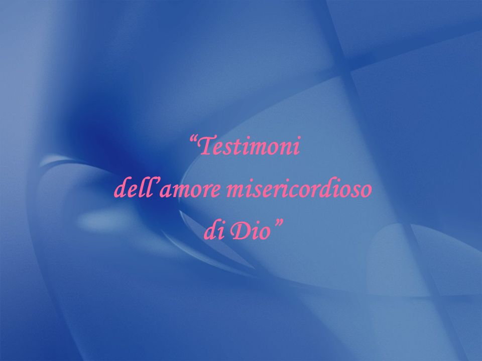 Testimoni dellamore misericordioso di Dio