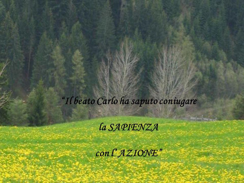 Il beato Carlo ha saputo coniugare la SAPIENZA con l AZIONE