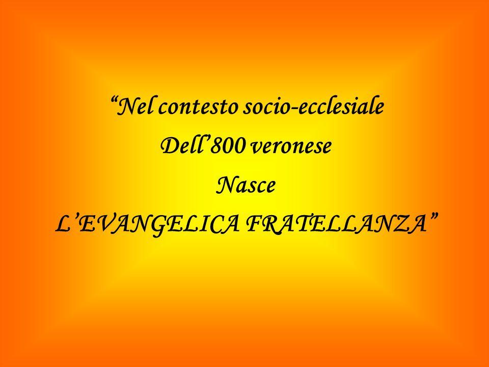 Nel contesto socio-ecclesiale Dell800 veronese Nasce LEVANGELICA FRATELLANZA