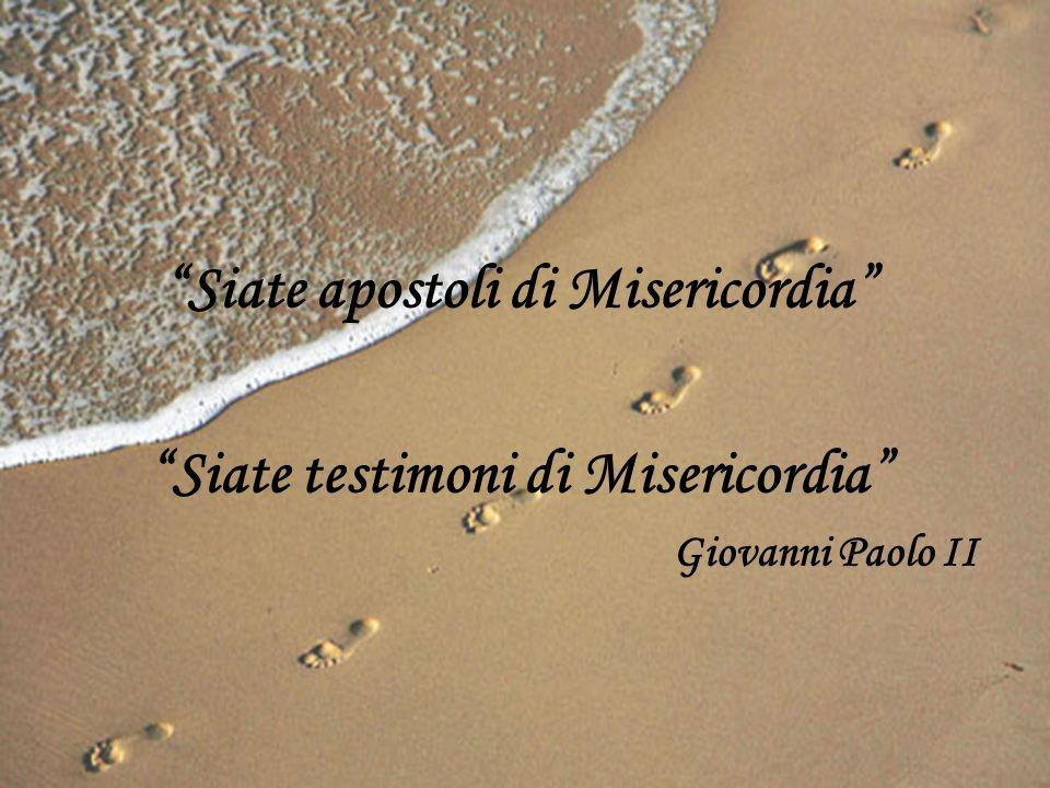 Siate apostoli di Misericordia Siate testimoni di Misericordia Giovanni Paolo II
