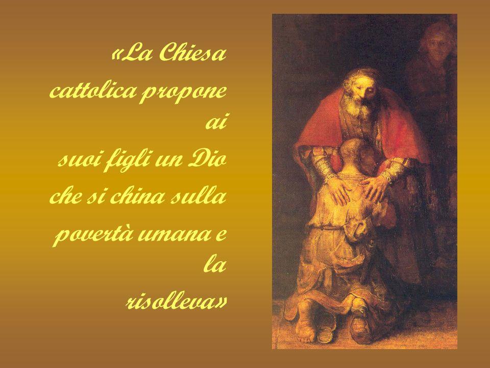 «La Chiesa cattolica propone ai suoi figli un Dio che si china sulla povertà umana e la risolleva»