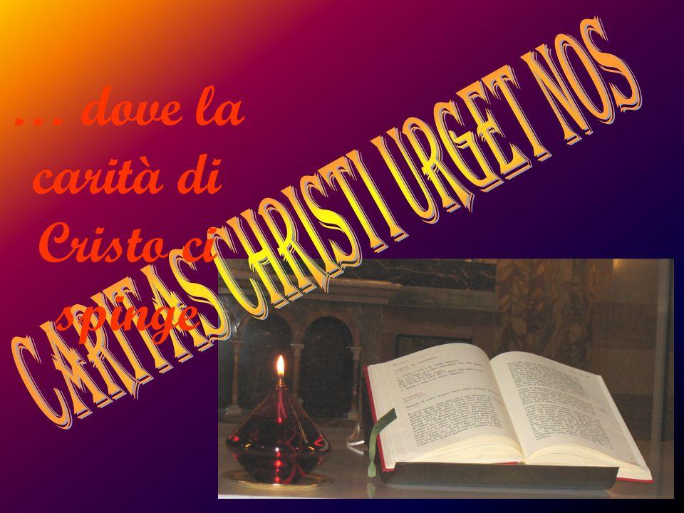 … dove la carità di Cristo ci spinge