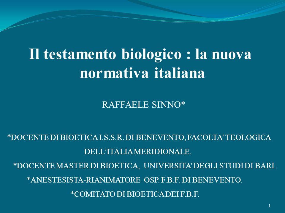 1 Il testamento biologico : la nuova normativa italiana *DOCENTE DI BIOETICA I.S.S.R. DI BENEVENTO, FACOLTA TEOLOGICA DELLITALIA MERIDIONALE. *DOCENTE