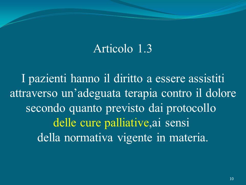 10 Articolo 1.3 I pazienti hanno il diritto a essere assistiti attraverso unadeguata terapia contro il dolore secondo quanto previsto dai protocollo d