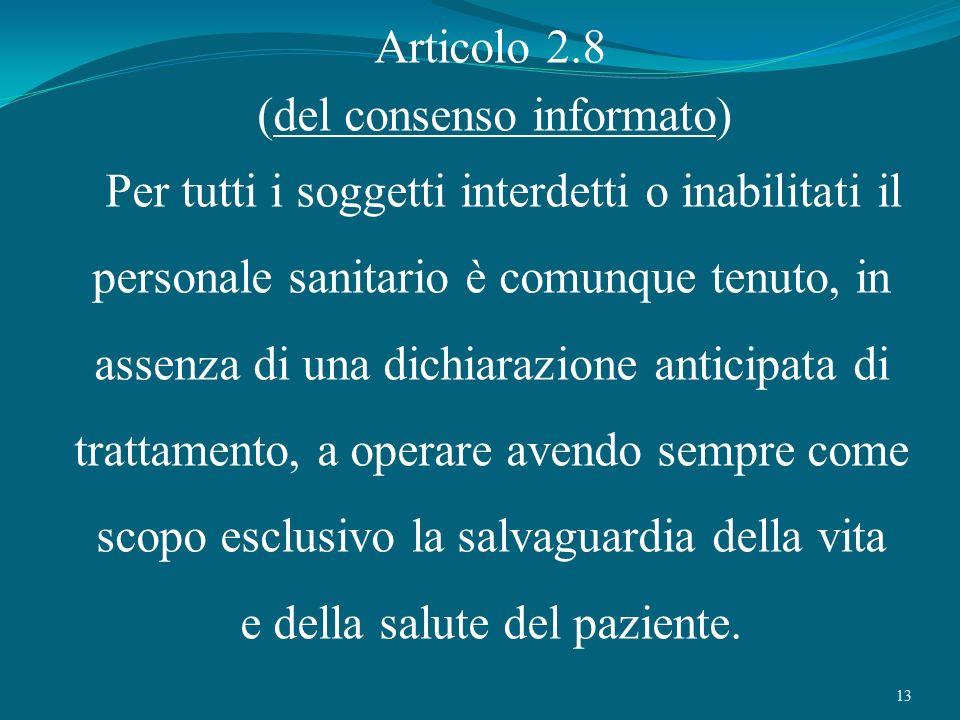 13 Articolo 2.8 (del consenso informato) Per tutti i soggetti interdetti o inabilitati il personale sanitario è comunque tenuto, in assenza di una dic