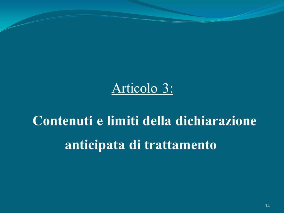 14 Articolo 3: Contenuti e limiti della dichiarazione anticipata di trattamento