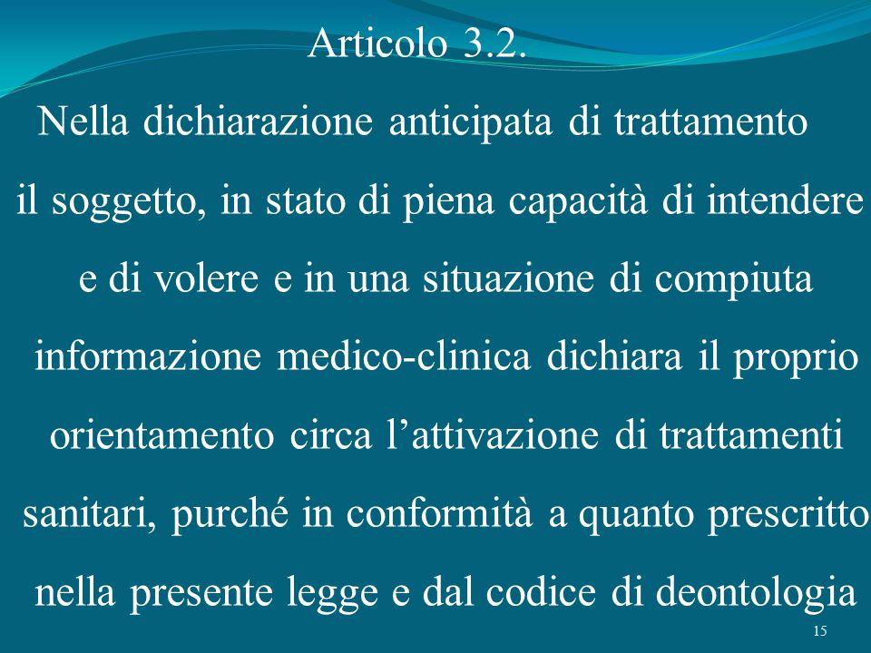 15 Articolo 3.2. Nella dichiarazione anticipata di trattamento il soggetto, in stato di piena capacità di intendere e di volere e in una situazione di