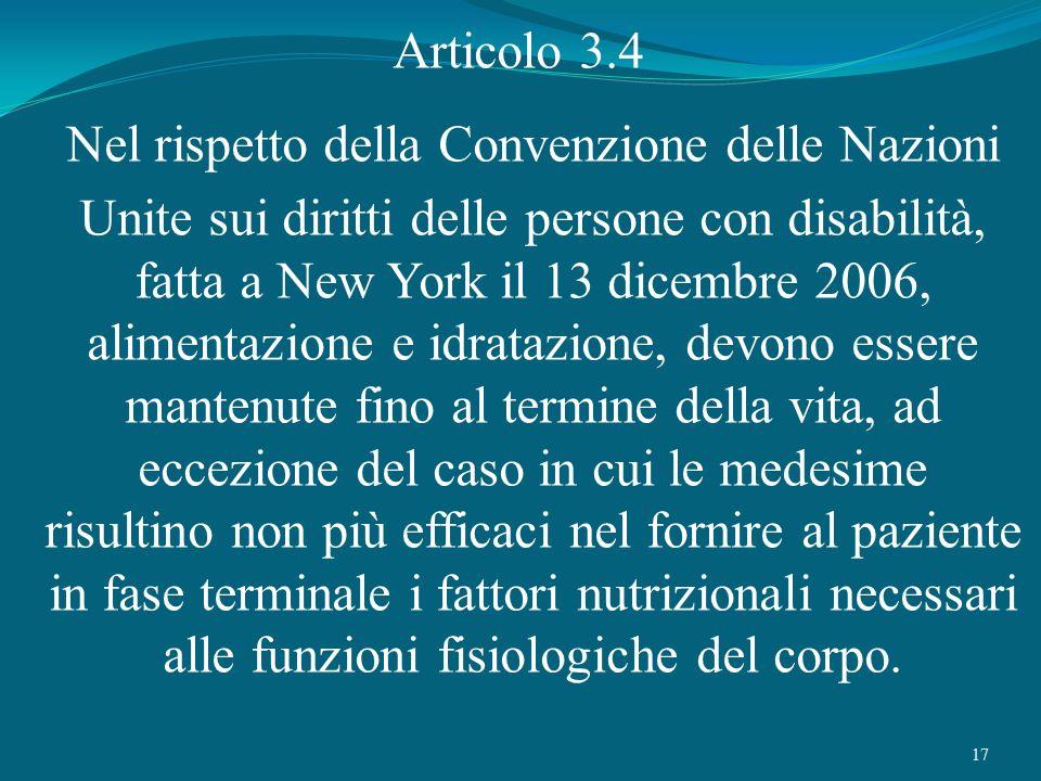 17 Articolo 3.4 Nel rispetto della Convenzione delle Nazioni Unite sui diritti delle persone con disabilità, fatta a New York il 13 dicembre 2006, ali