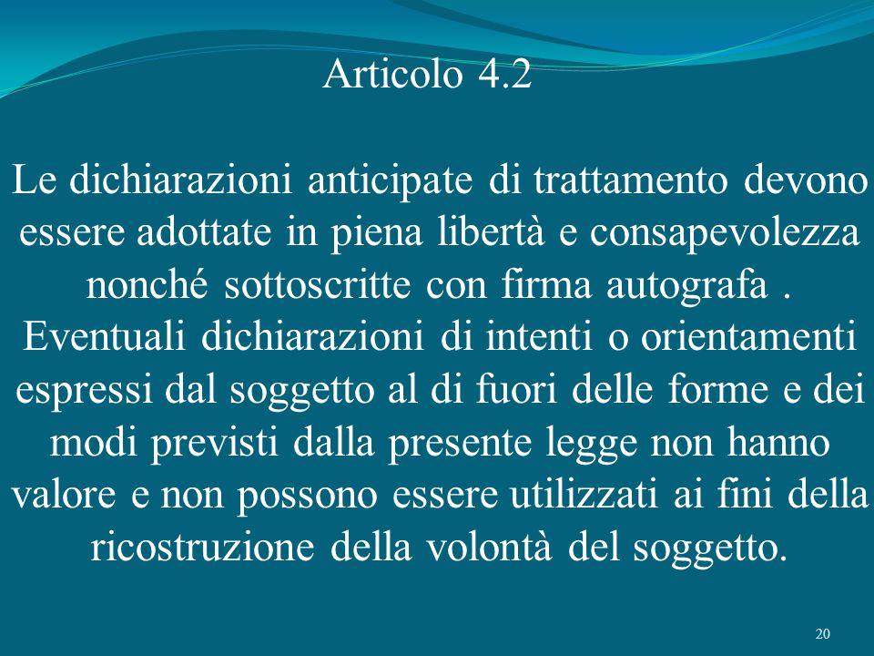 20 Articolo 4.2 Le dichiarazioni anticipate di trattamento devono essere adottate in piena libertà e consapevolezza nonché sottoscritte con firma auto