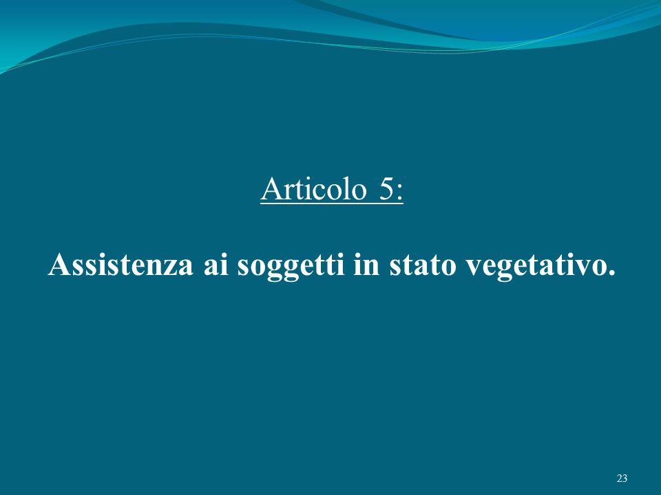 23 Articolo 5: Assistenza ai soggetti in stato vegetativo.