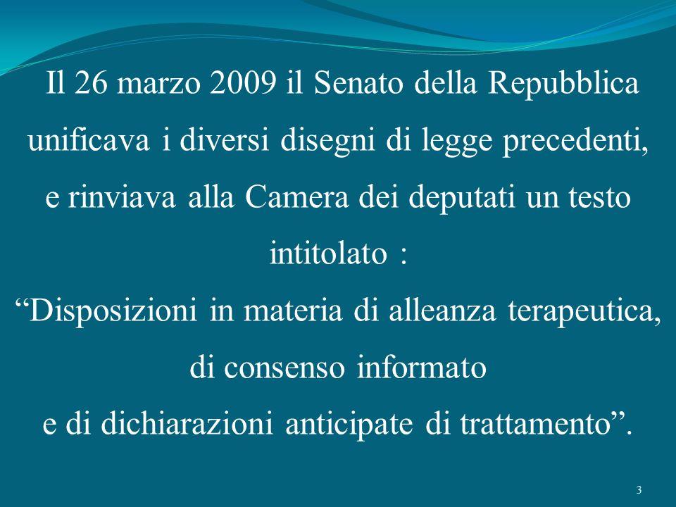 3 Il 26 marzo 2009 il Senato della Repubblica unificava i diversi disegni di legge precedenti, e rinviava alla Camera dei deputati un testo intitolato