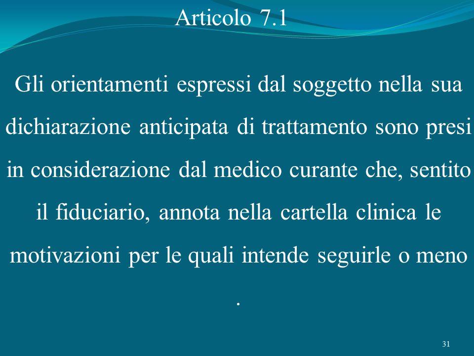 31 Articolo 7.1 Gli orientamenti espressi dal soggetto nella sua dichiarazione anticipata di trattamento sono presi in considerazione dal medico curan