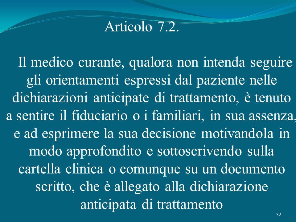 32 Articolo 7.2. Il medico curante, qualora non intenda seguire gli orientamenti espressi dal paziente nelle dichiarazioni anticipate di trattamento,