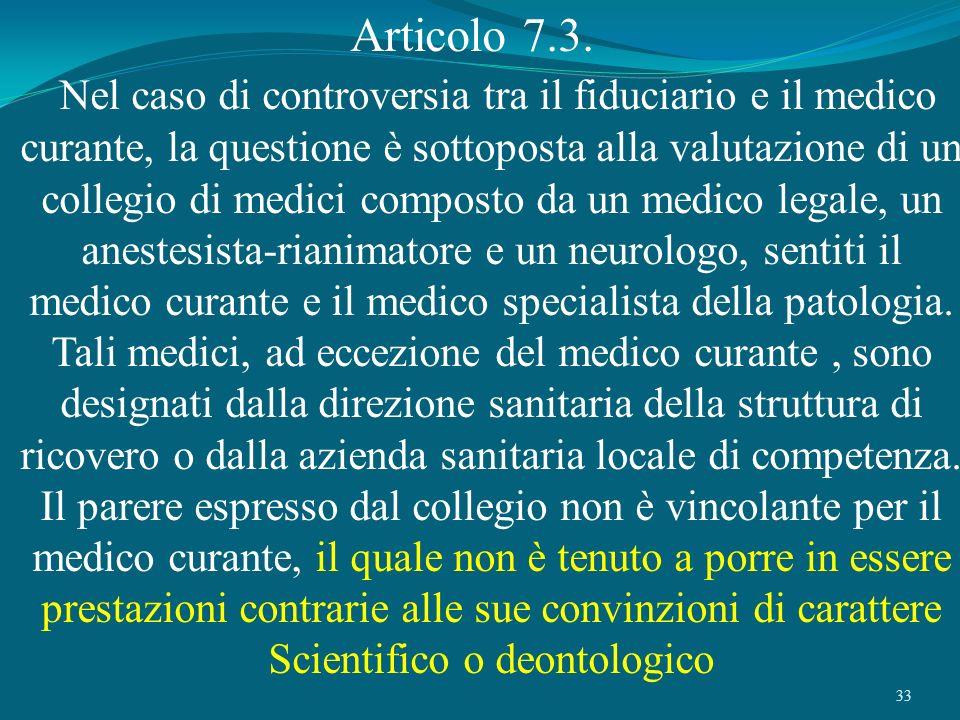 33 Articolo 7.3. Nel caso di controversia tra il fiduciario e il medico curante, la questione è sottoposta alla valutazione di un collegio di medici c