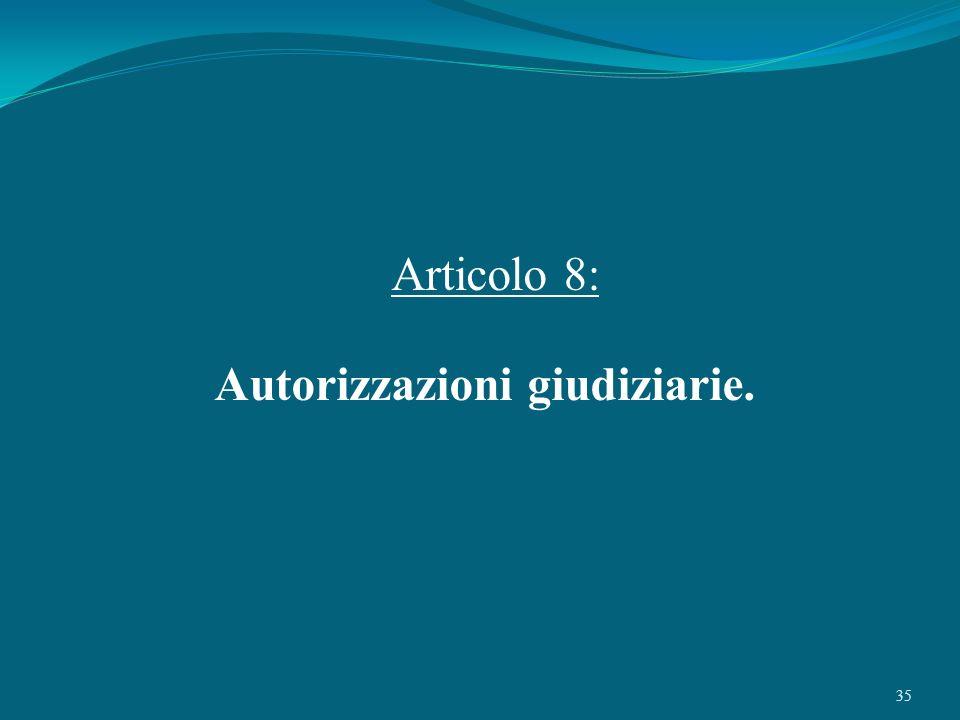 35 Articolo 8: Autorizzazioni giudiziarie.