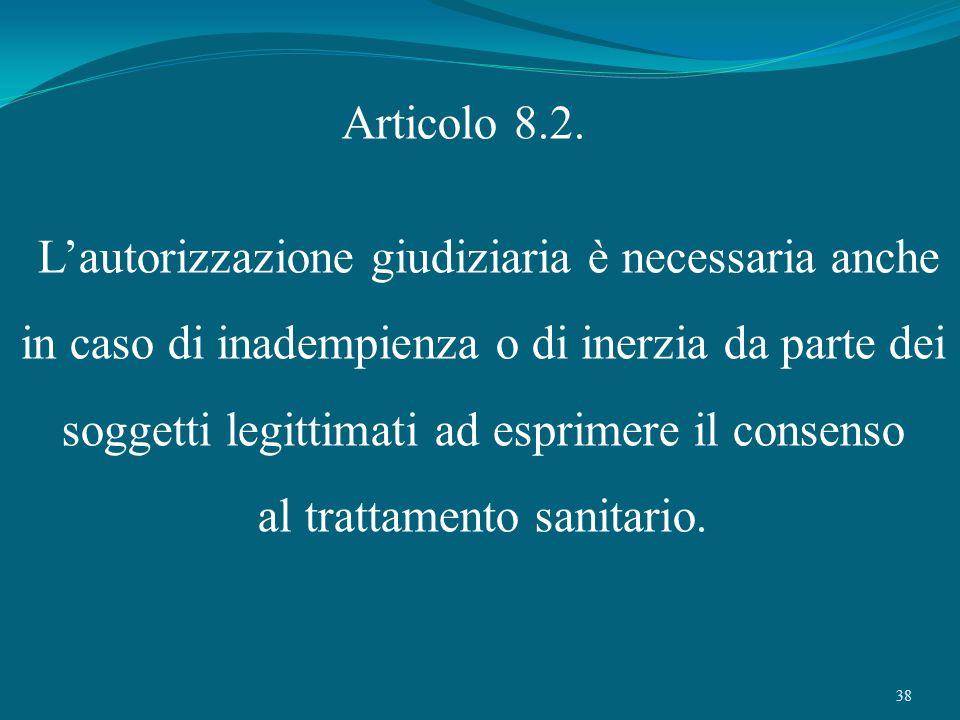38 Articolo 8.2. Lautorizzazione giudiziaria è necessaria anche in caso di inadempienza o di inerzia da parte dei soggetti legittimati ad esprimere il