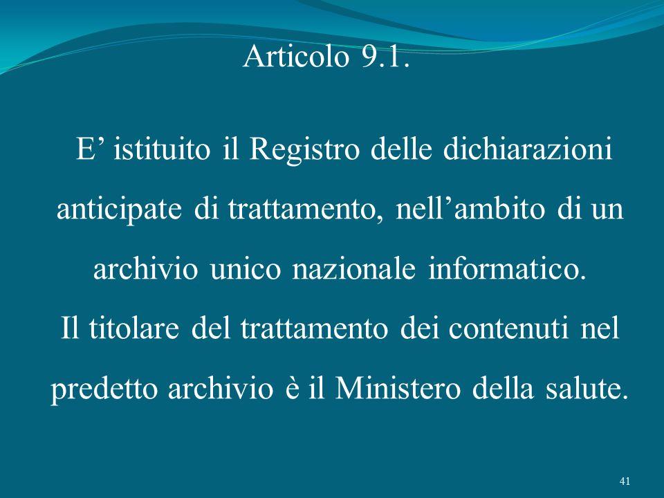 41 Articolo 9.1. E istituito il Registro delle dichiarazioni anticipate di trattamento, nellambito di un archivio unico nazionale informatico. Il tito