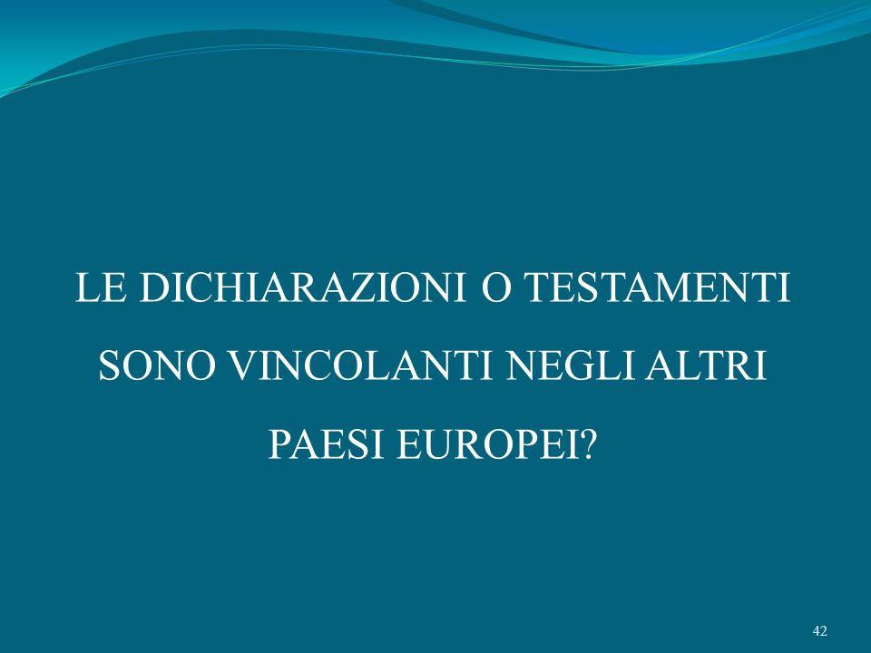 42 LE DICHIARAZIONI O TESTAMENTI SONO VINCOLANTI NEGLI ALTRI PAESI EUROPEI?
