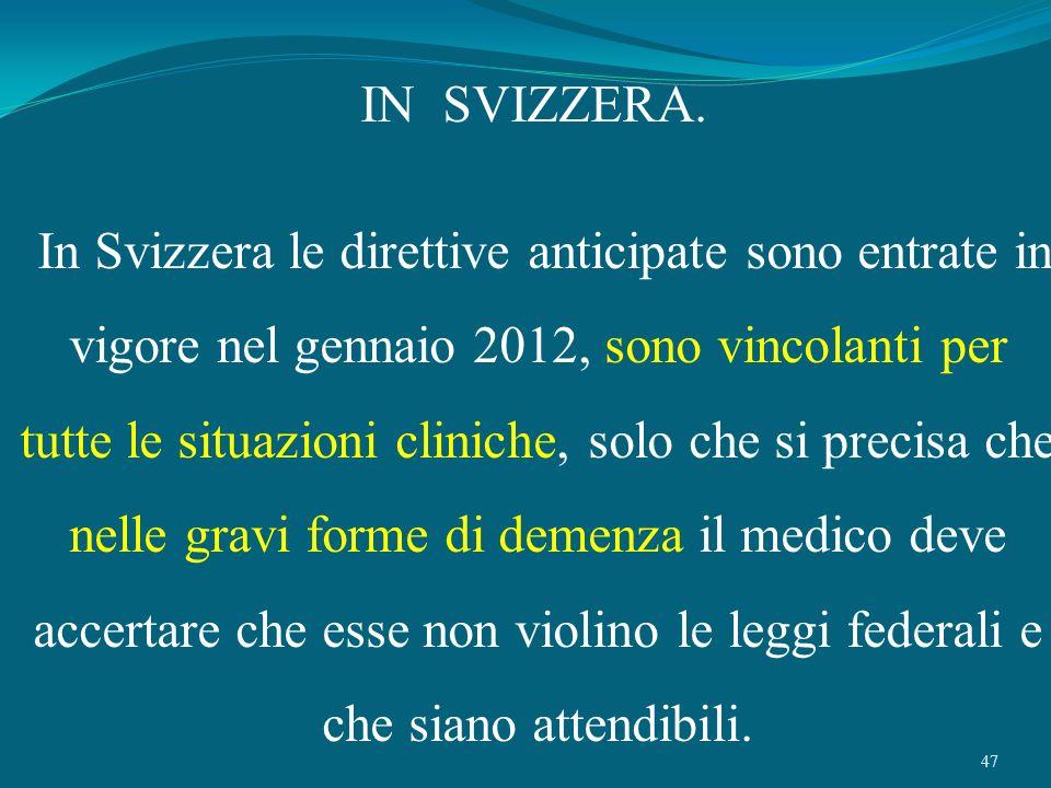 47 IN SVIZZERA. In Svizzera le direttive anticipate sono entrate in vigore nel gennaio 2012, sono vincolanti per tutte le situazioni cliniche, solo ch