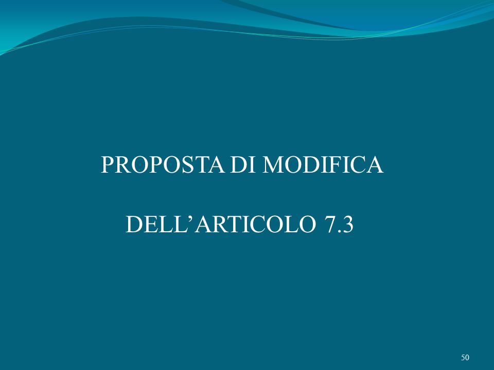 50 PROPOSTA DI MODIFICA DELLARTICOLO 7.3