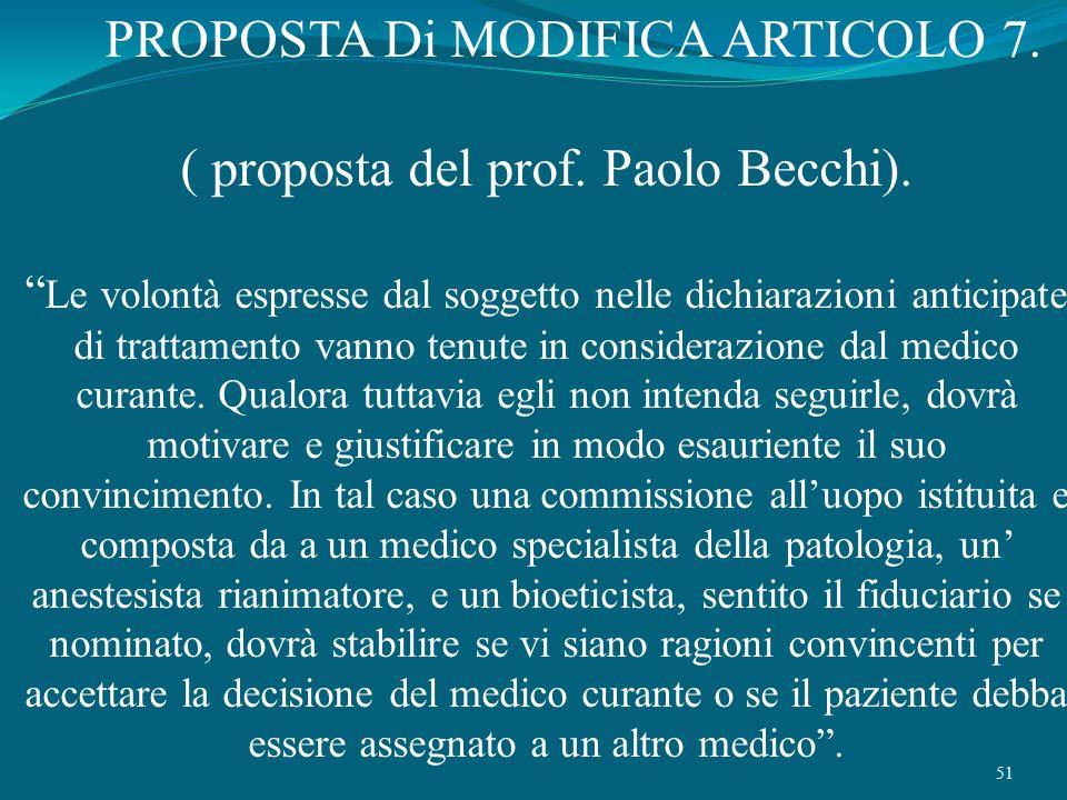 51 PROPOSTA Di MODIFICA ARTICOLO 7. ( proposta del prof. Paolo Becchi). Le volontà espresse dal soggetto nelle dichiarazioni anticipate di trattamento