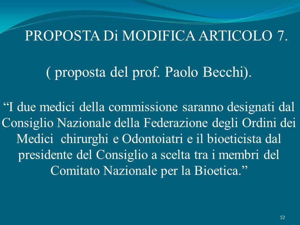 52 PROPOSTA Di MODIFICA ARTICOLO 7. ( proposta del prof. Paolo Becchi). I due medici della commissione saranno designati dal Consiglio Nazionale della