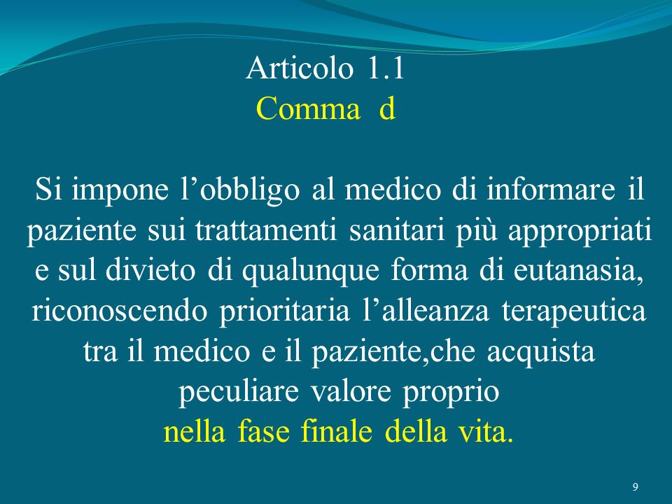 9 Articolo 1.1 Comma d Si impone lobbligo al medico di informare il paziente sui trattamenti sanitari più appropriati e sul divieto di qualunque forma