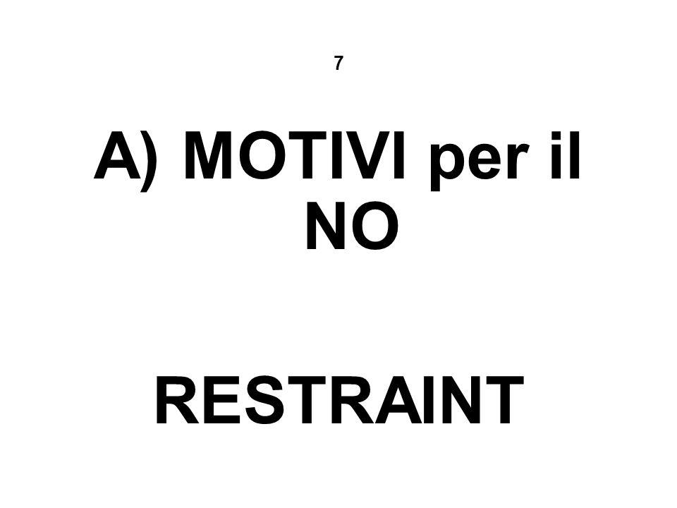 7 A) MOTIVI per il NO RESTRAINT