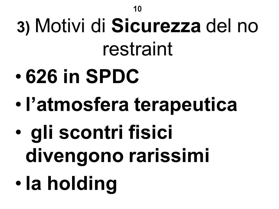 10 3) Motivi di Sicurezza del no restraint 626 in SPDC latmosfera terapeutica gli scontri fisici divengono rarissimi la holding