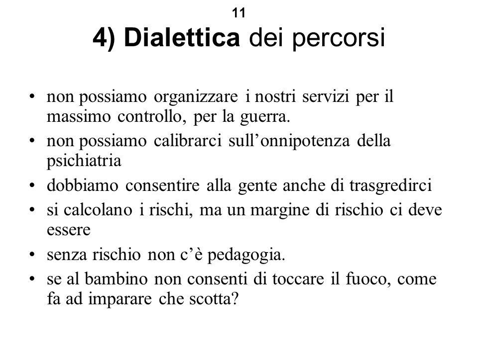 11 4) Dialettica dei percorsi non possiamo organizzare i nostri servizi per il massimo controllo, per la guerra.
