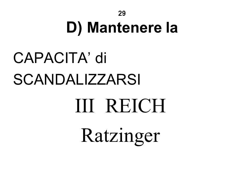 29 D) Mantenere la CAPACITA di SCANDALIZZARSI III REICH Ratzinger