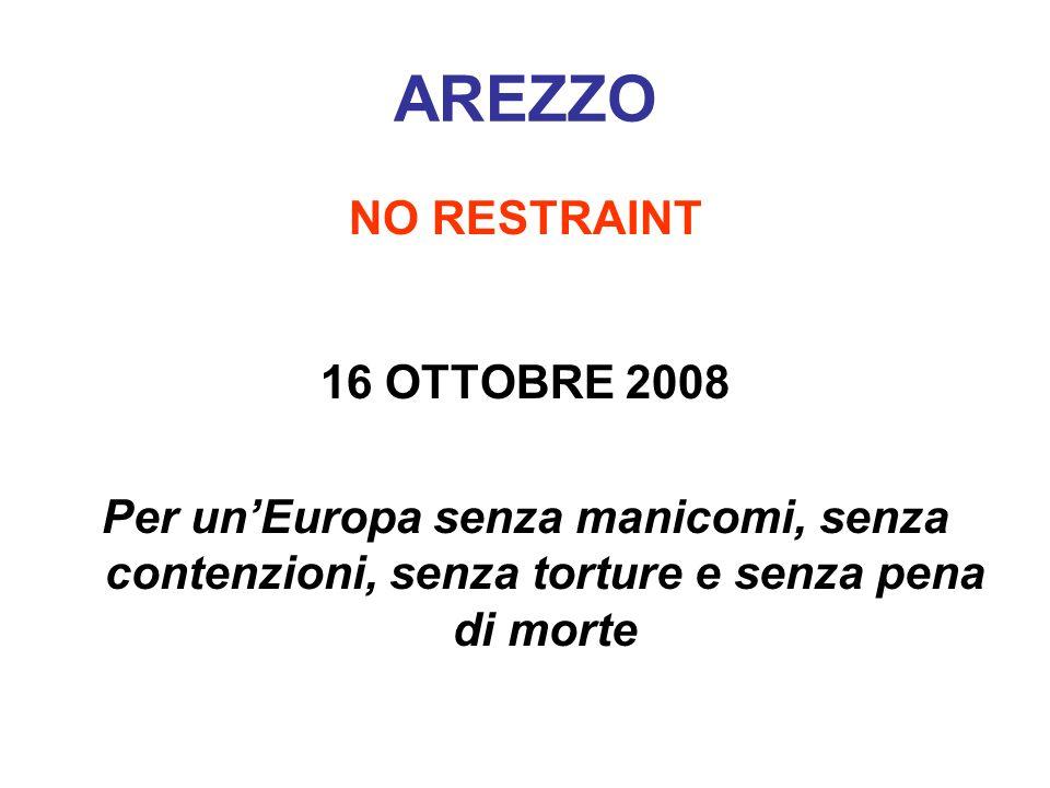 AREZZO NO RESTRAINT 16 OTTOBRE 2008 Per unEuropa senza manicomi, senza contenzioni, senza torture e senza pena di morte
