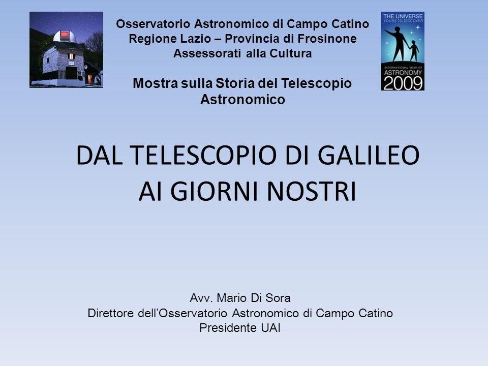DAL TELESCOPIO DI GALILEO AI GIORNI NOSTRI Osservatorio Astronomico di Campo Catino Regione Lazio – Provincia di Frosinone Assessorati alla Cultura Mo