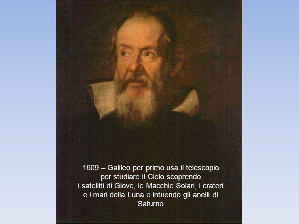 1609 – Galileo per primo usa il telescopio per studiare il Cielo scoprendo i satelliti di Giove, le Macchie Solari, i crateri e i mari della Luna e in