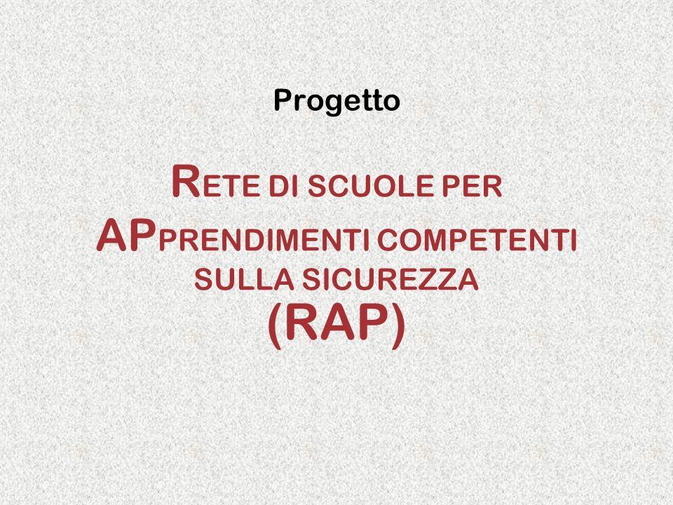 Progetto R ETE DI SCUOLE PER AP PRENDIMENTI COMPETENTI SULLA SICUREZZA (RAP)