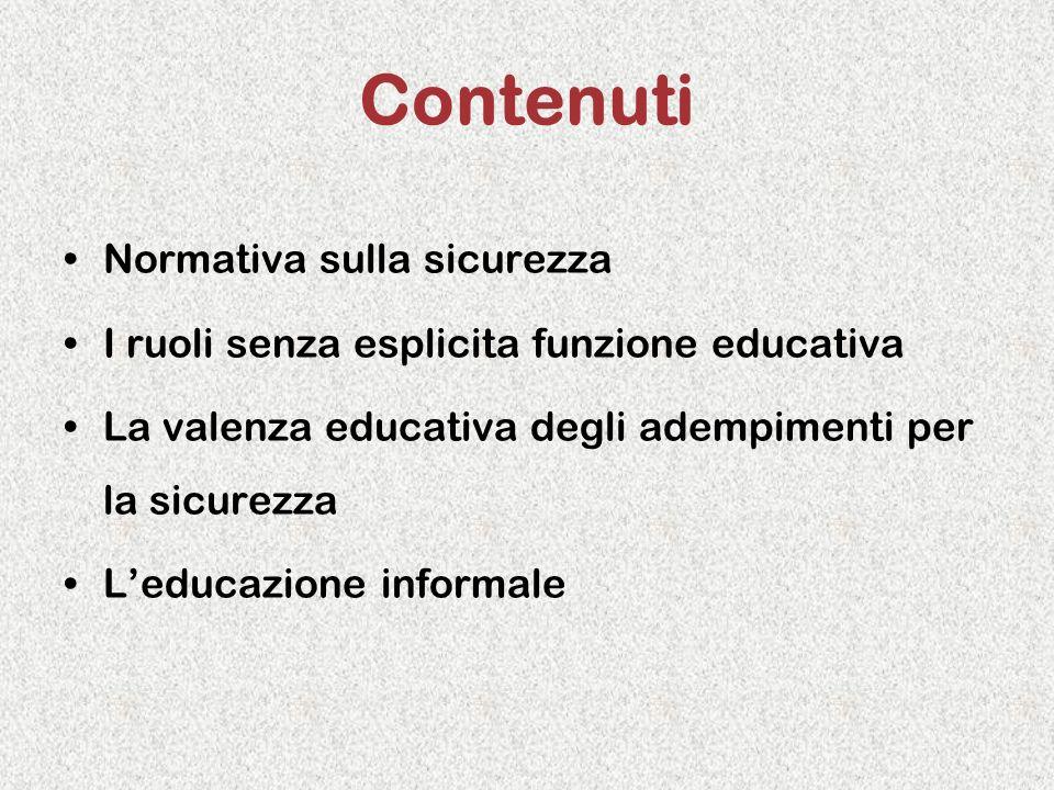 Contenuti Normativa sulla sicurezza I ruoli senza esplicita funzione educativa La valenza educativa degli adempimenti per la sicurezza Leducazione inf