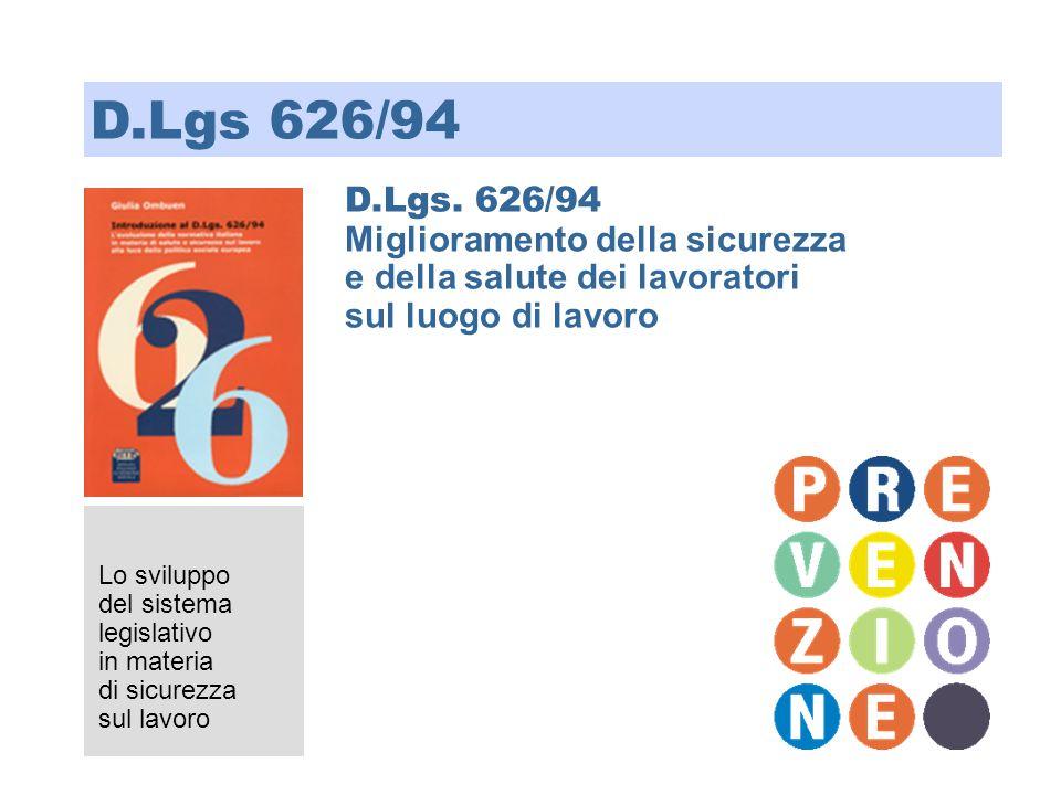 D.Lgs. 626/94 Miglioramento della sicurezza e della salute dei lavoratori sul luogo di lavoro Lo sviluppo del sistema legislativo in materia di sicure