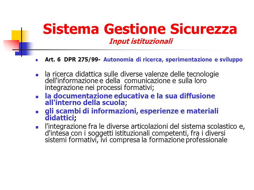 Sistema Gestione Sicurezza Input istituzionali Art. 6 DPR 275/99- Autonomia di ricerca, sperimentazione e sviluppo la ricerca didattica sulle diverse
