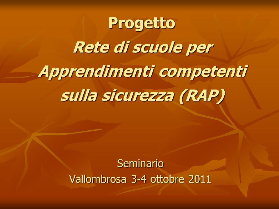 Progetto Rete di scuole per Apprendimenti competenti sulla sicurezza (RAP) Seminario Vallombrosa 3-4 ottobre 2011