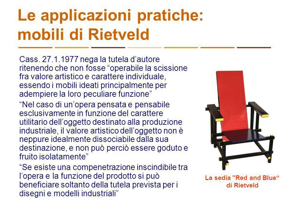 Le applicazioni pratiche: mobili di Rietveld Cass. 27.1.1977 nega la tutela dautore ritenendo che non fosse operabile la scissione fra valore artistic