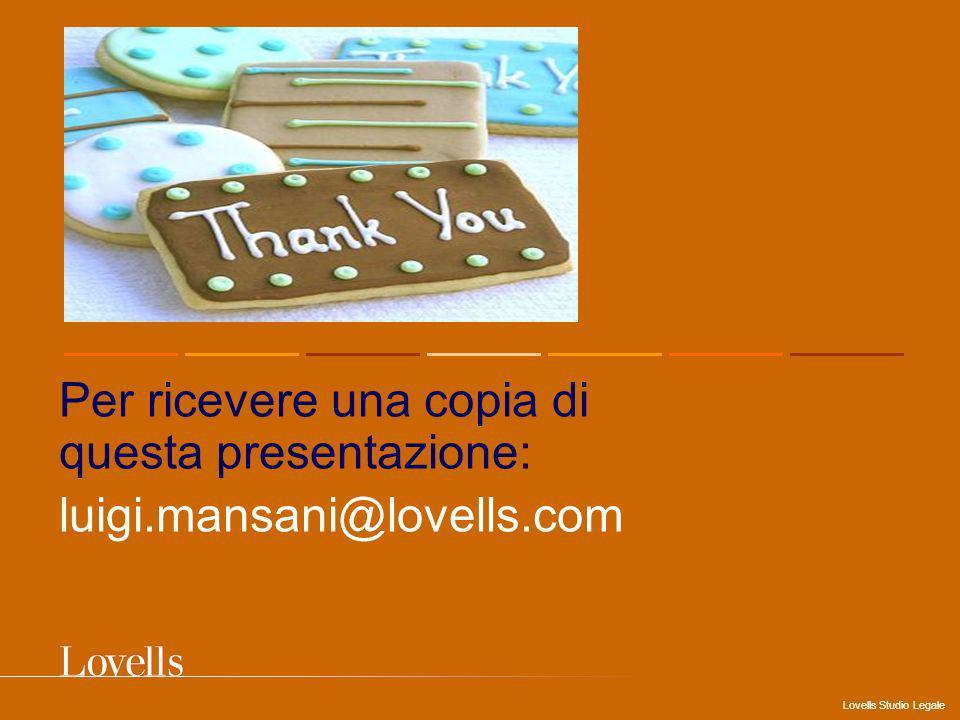 Lovells Studio Legale Per ricevere una copia di questa presentazione: luigi.mansani@lovells.com