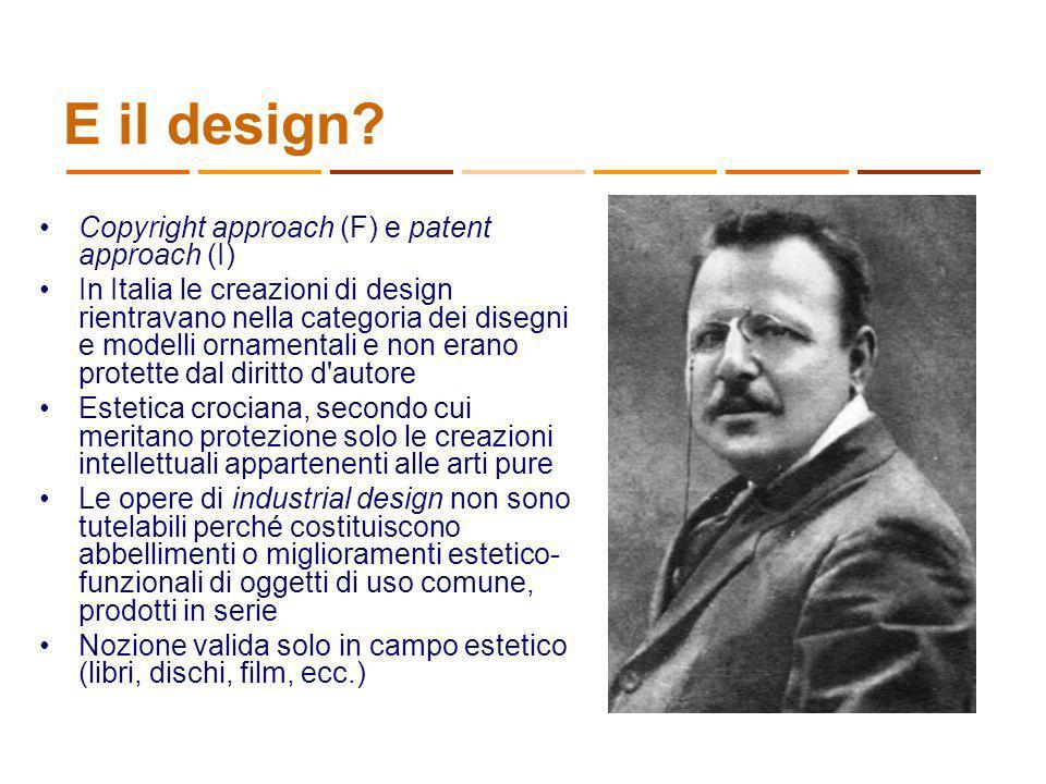 E il design? Copyright approach (F) e patent approach (I) In Italia le creazioni di design rientravano nella categoria dei disegni e modelli ornamenta