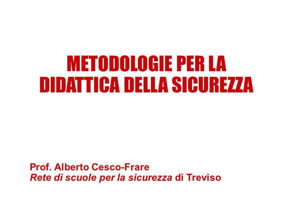 METODOLOGIE PER LA DIDATTICA DELLA SICUREZZA Prof. Alberto Cesco-Frare Rete di scuole per la sicurezza di Treviso