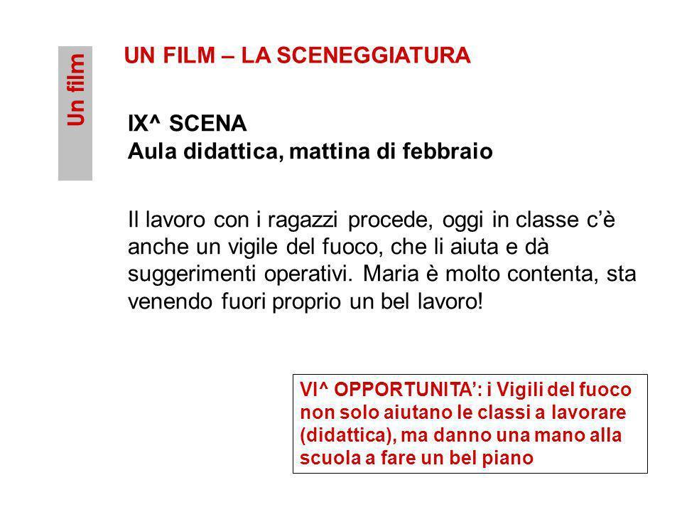 Un film UN FILM – LA SCENEGGIATURA IX^ SCENA Aula didattica, mattina di febbraio Il lavoro con i ragazzi procede, oggi in classe cè anche un vigile de