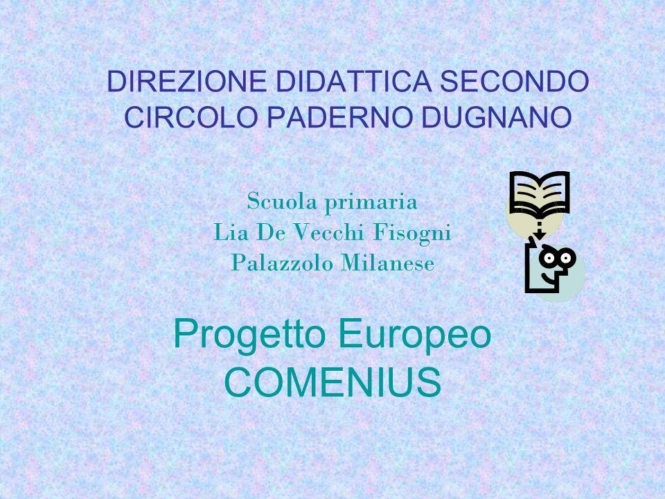 DIREZIONE DIDATTICA SECONDO CIRCOLO PADERNO DUGNANO Scuola primaria Lia De Vecchi Fisogni Palazzolo Milanese Progetto Europeo COMENIUS
