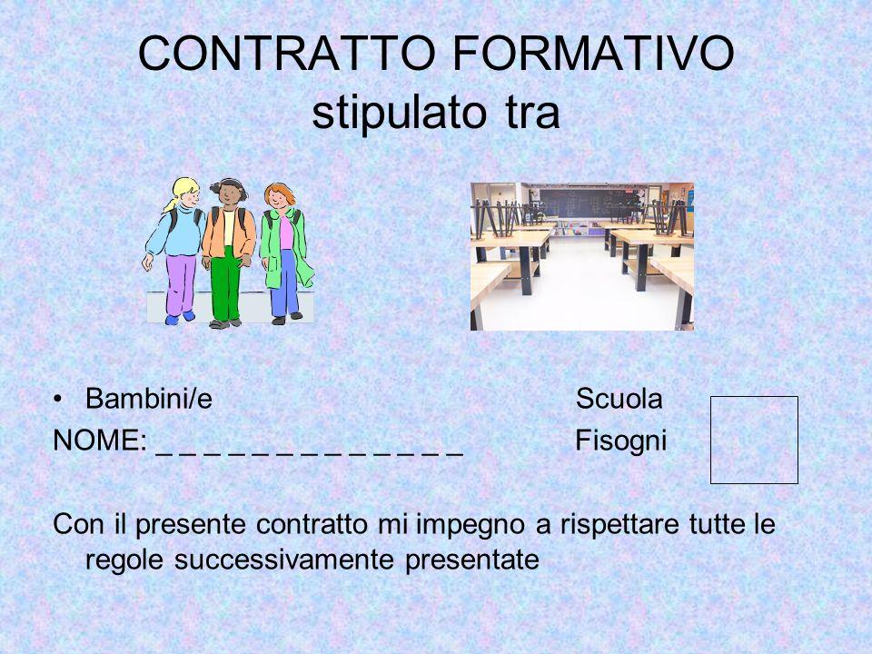 CONTRATTO FORMATIVO stipulato tra Bambini/eScuola NOME: _ _ _ _ _ _ _ _ _ _ _ _ _ Fisogni Con il presente contratto mi impegno a rispettare tutte le r